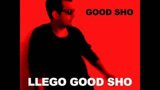 GOOD SHO - LLEGO GOOD SHO 2013