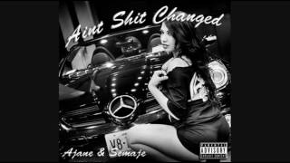 AINT SHIT CHANGED - AJANE FT SEMAJE