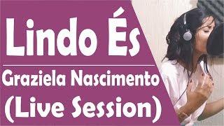 🔴 Lindo És - Graziela Nascimento ( LIVE Session )