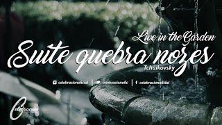 O QUEBRA NOZES SUÍTE Nº 1 - Live in the garden - Celebración