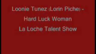 Loonie Tunez - Hard Luck Woman (Lorin Piche)