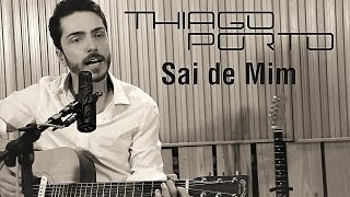 Thiago Porto - Sai de Mim