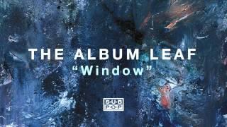 The Album Leaf - Window