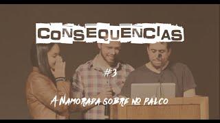 Consequencias #03 - A NAMORADA SOBE NO PALCO