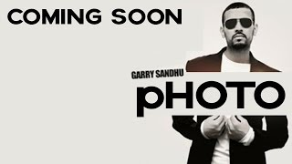 Garry Sandhu | Photo | Full Song Coming Soon