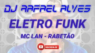 ELETRO FUNK 2017 - MC LAN - RABETÃO