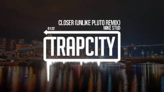 Mike Stud - Closer (Unlike Pluto Remix)