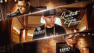 Sammy & Falsetto ft. Juanka - Quitate La Ropa ( Official Remix )