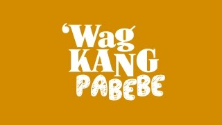 Wag kang Pabebe! Lyric Video (Popper Animation)