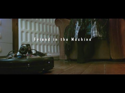 Friend in the Machine