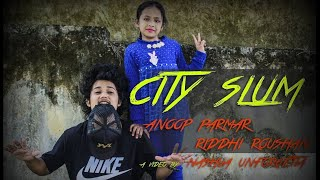 CITY SLUMS || RAJA KUMARI Ft. DIVINE || ANOOP PARMAR & RIDDHI || DEHRADUN,INDIA