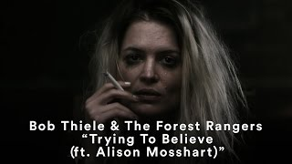 """Bob Thiele & The Forest Rangers - """"Trying To Believe (ft. Alison Mosshart)"""" (Official Music Video)"""