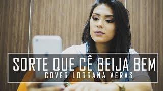 Sorte Que Cê Beija Bem - Maiara e Maraisa (Cover Lorrana Veras)