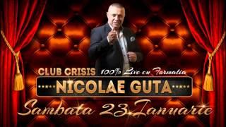Nicolae Guta /100% Live cu Formatia / Sambata 23.Ianuarie @ Club Crisis