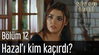 Siyah İnci 12. Bölüm - Hazal'ı Kim Kaçırdı?