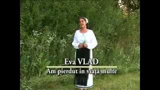 Eva Vlad - Am pierdut în viaţă multe