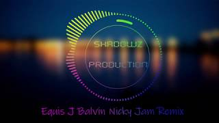 Nicky Jam x J. Balvin - X (EQUIS) Remix Dj Shadowz(Mtius)