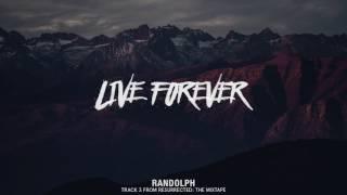 Randolph - Live Forever [Official Audio] #ResurrectedTheMixtape