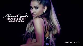 | Ariana Grande - 'Hands On Me' [Extended Version] | W/DL