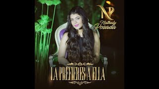 La Prefieres a Ella -  Nathaly Posada  (Official Music Video)