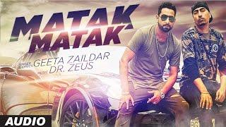 Geeta Zaildar Matak Matak Audio Feat. Dr Zeus | Latest Punjabi Song 2016 | T-Series Apna Punjab width=