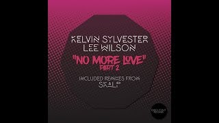Kelvin Sylvester & Lee Wilson - No More Love (Part 2) (incl. Skalp Mixes)