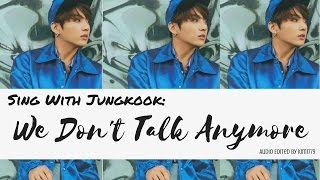 Sing With Jungkook - We Don't Talk Anymore