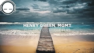 Henry Green, MGMT - Electric Feel (Fugue Flip)