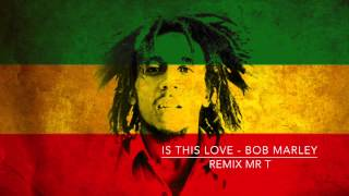 Is this love - Bob Marley  (Remix Mr T)