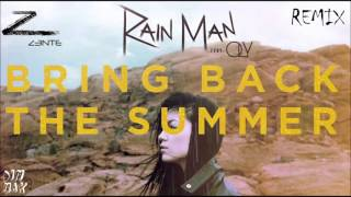 Rain Man - Bring Back The Summer (Ft. Oly) - [Z3NTE REMIX]