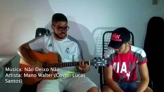 Não Deixo Não - Mano Walter (Cover: Lucas Santos)