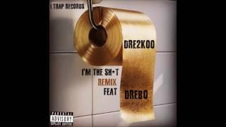 Dre2koo - I'm The Sh*t (Remix) Feat. Drebo Squeeze