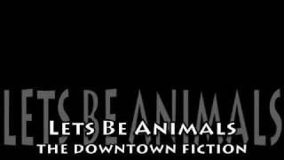 Let's Be Animals-The Downtown Fiction (lyric video)