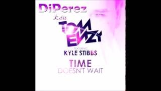 Tom Enzy feat  Kyle Stibbs - Time Doesn´t Wait  (DiPerez Edit)