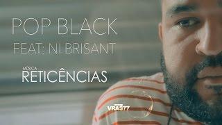 Pop Black Feat: Ni Brisant (Reticências)ᴴᴰ Oficial