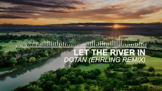 Dotan - Let The River In (Ehrling Remix)