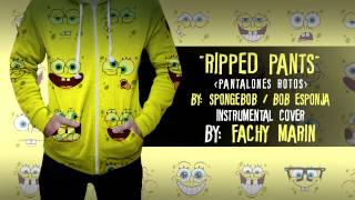 [ Instrumental Cover ] Spongebob - Ripped Pants / Bob Esponja - Pantalones rotos. By: Fachy