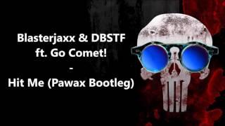 Blasterjaxx & DBSTF ft. Go Comet! - Hit Me (Pawax Bootleg)