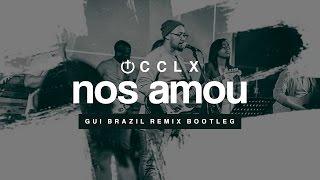 CCLX - Nos Amou (Gui Brazil Remix Bootleg)