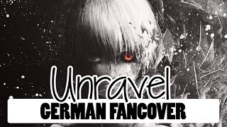 Tokyo Ghoul - Unravel [German FanCover]