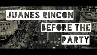 Juanes Rincon- Before the Party (Original Mix)