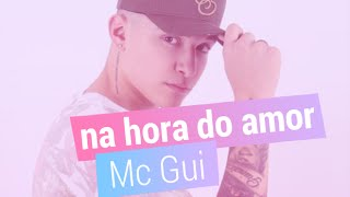 MC Gui - Na hora do Amor (Exclusivo)