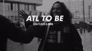 Seba - ATL to BE featuring Russ & Jonna