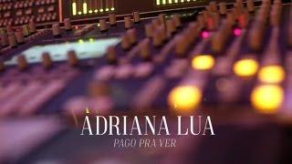 Adriana Lua - Pago Pra Ver (Reportagem)
