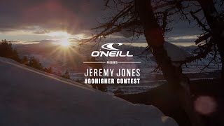 Jeremy Jones | #gohigher contest | O'Neill