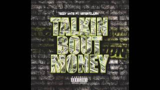 Teddy White ft. WatertoJuan - Talkin Bout Money