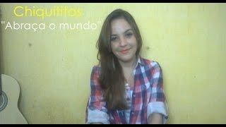 Chiquititas/ Abraça o mundo/ Cover Juliana Ribeiro