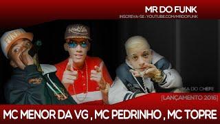 MC Menor da VG, MC Pedrinho , MC Topre - Pika do Chefe (Dj Loiraoh) 2015