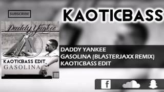 Daddy Yankee - Gasolina (Blaterjaxx Remix)[KAOTICBASS Edit]