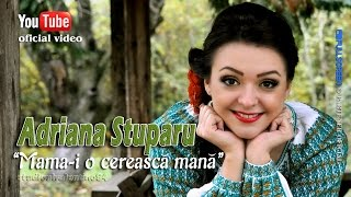ADRIANA STUPARU . Mama-i o cereasca mana (oficial video)